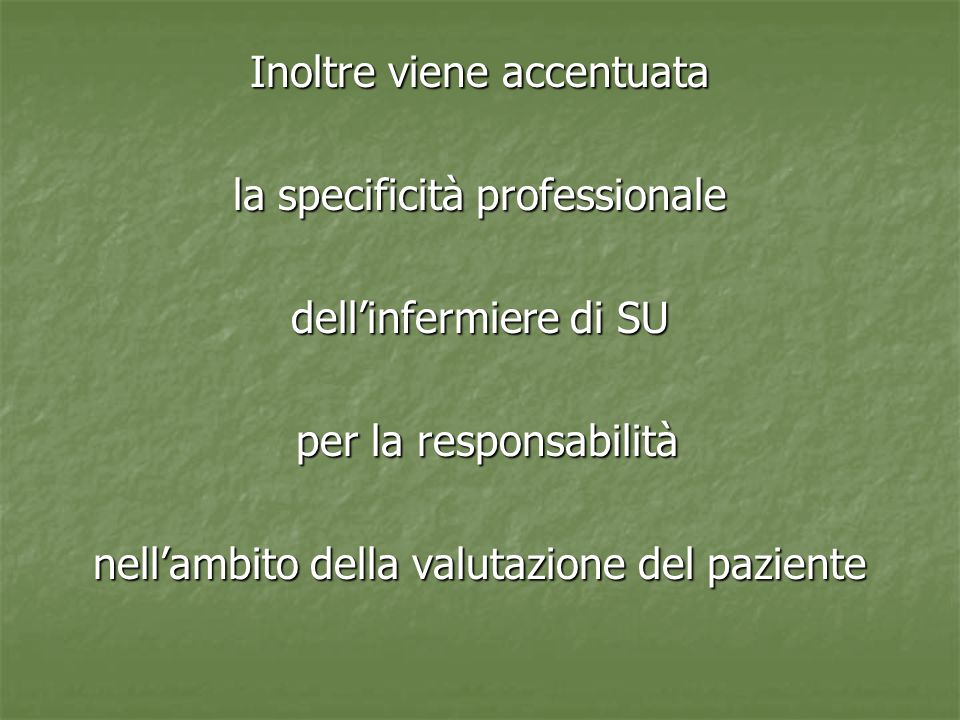Inoltre viene accentuata la specificità professionale dell'infermiere di SU per la responsabilità nell'ambito della valutazione del paziente