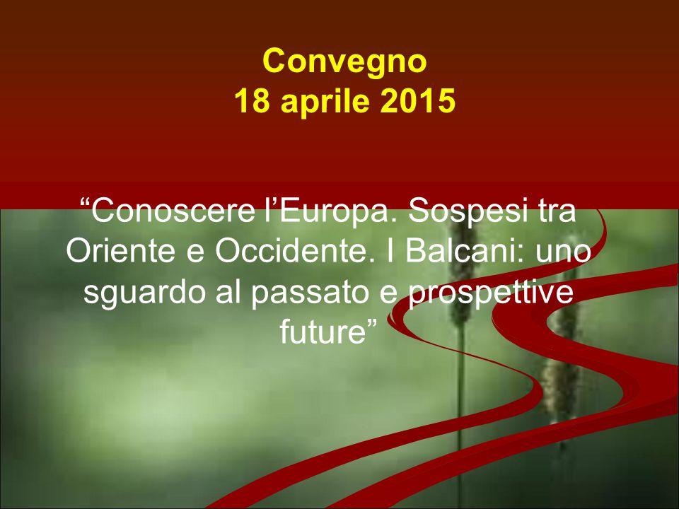 Convegno 18 aprile 2015. Conoscere l'Europa. Sospesi tra Oriente e Occidente.