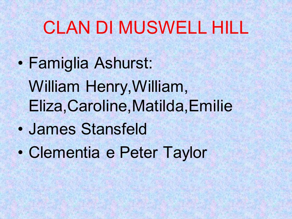 CLAN DI MUSWELL HILL Famiglia Ashurst: