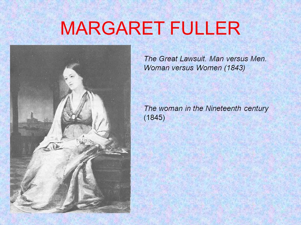 MARGARET FULLER The Great Lawsuit. Man versus Men.