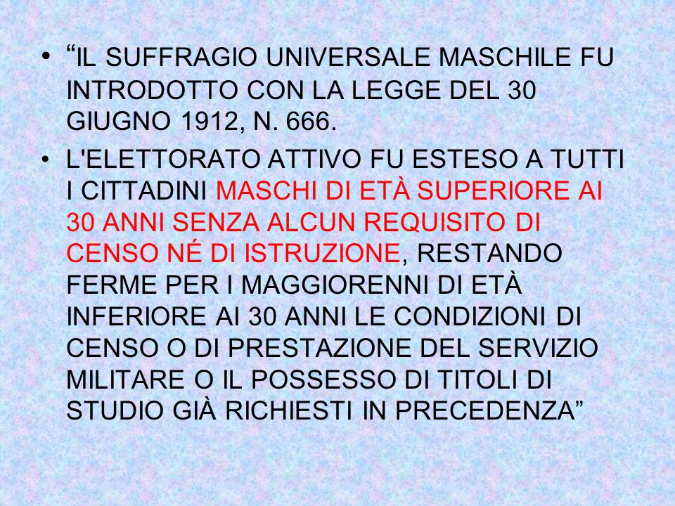IL SUFFRAGIO UNIVERSALE MASCHILE FU INTRODOTTO CON LA LEGGE DEL 30 GIUGNO 1912, N. 666.