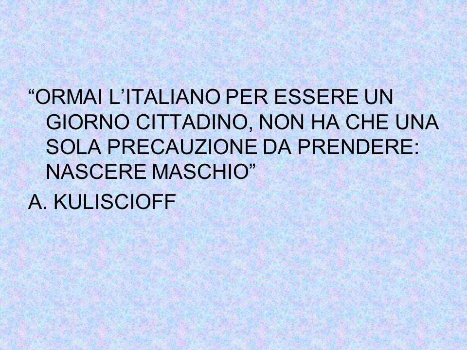 ORMAI L'ITALIANO PER ESSERE UN GIORNO CITTADINO, NON HA CHE UNA SOLA PRECAUZIONE DA PRENDERE: NASCERE MASCHIO