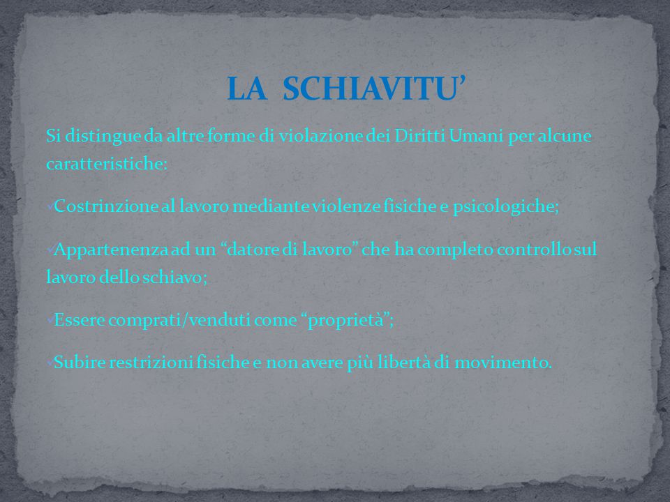 LA SCHIAVITU' Si distingue da altre forme di violazione dei Diritti Umani per alcune caratteristiche: