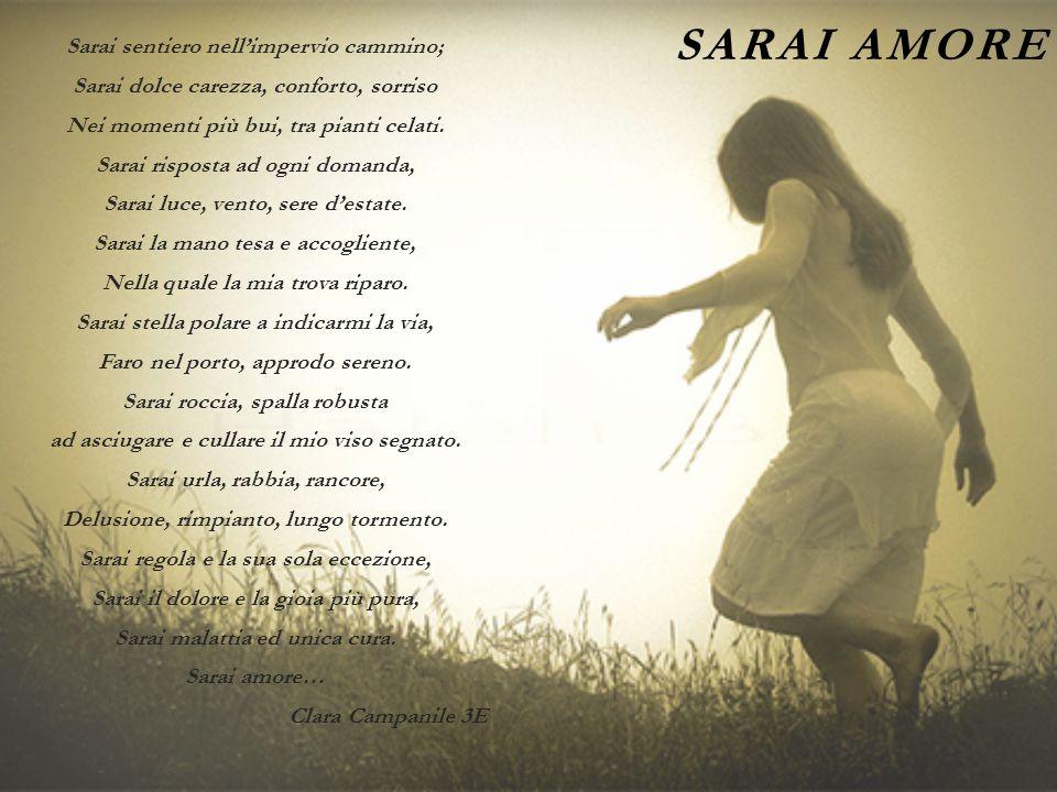 Sarai amore Sarai sentiero nell'impervio cammino;