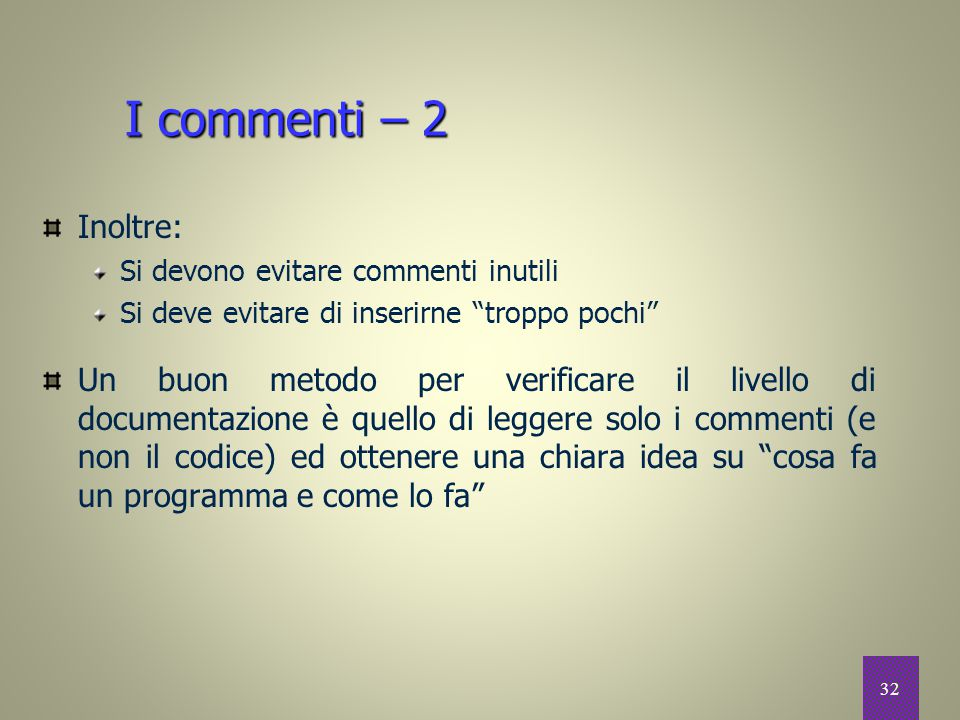 I commenti – 2 Inoltre: Si devono evitare commenti inutili. Si deve evitare di inserirne troppo pochi