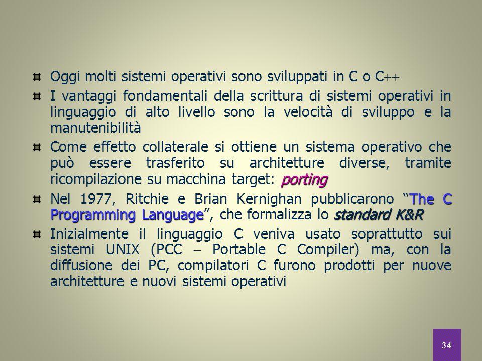 Oggi molti sistemi operativi sono sviluppati in C o C