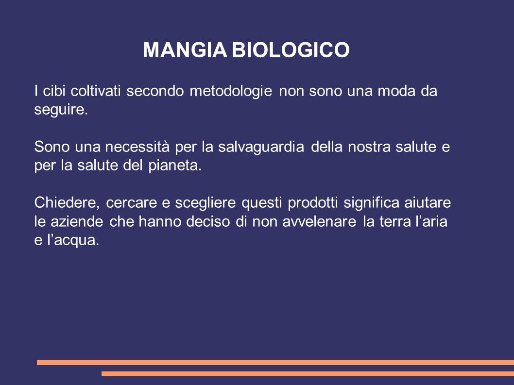 MANGIA BIOLOGICO I cibi coltivati secondo metodologie non sono una moda da seguire.