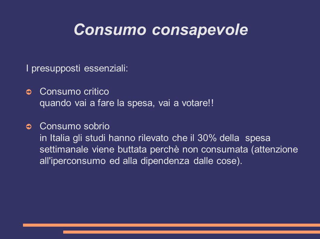 Consumo consapevole I presupposti essenziali: Consumo critico