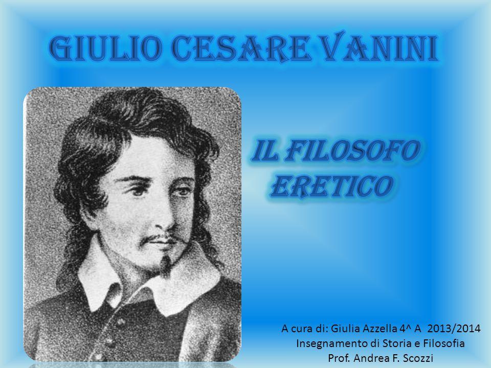 Giulio Cesare Vanini IL FILOSOFO ERETICO