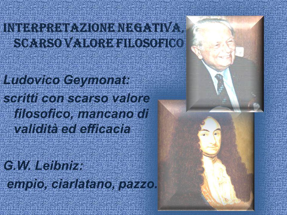 Interpretazione negativa, scarso valore filosofico Ludovico Geymonat: scritti con scarso valore filosofico, mancano di validità ed efficacia G.W.