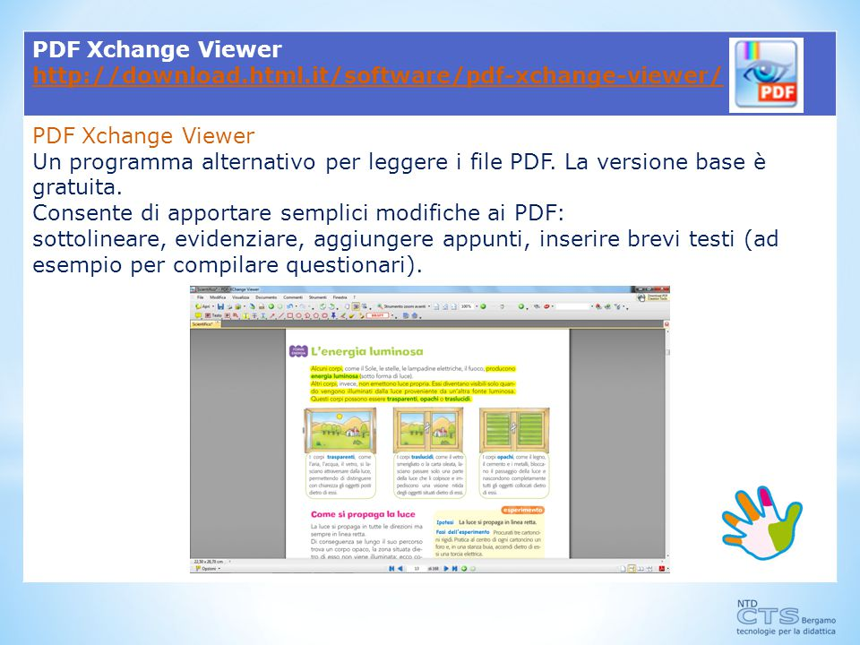 PDF Xchange Viewer http://download.html.it/software/pdf-xchange-viewer/ Un programma alternativo per leggere i file PDF. La versione base è.