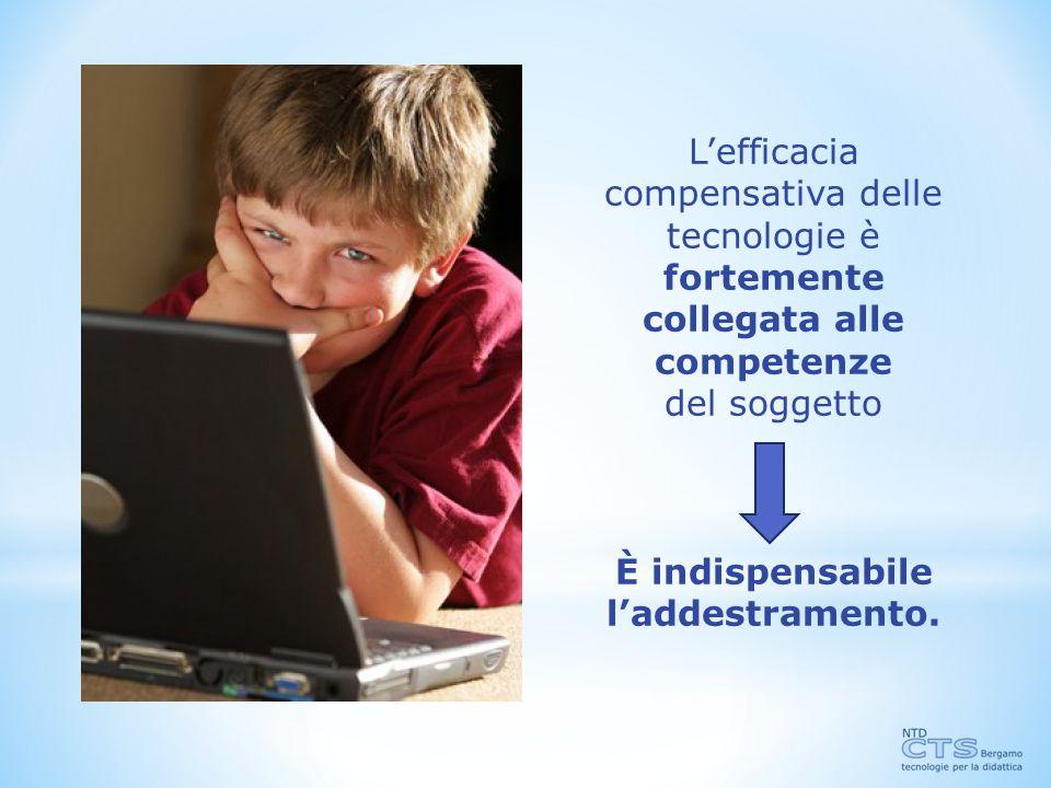 L'efficacia compensativa delle. tecnologie è. fortemente. collegata alle. competenze. del soggetto.