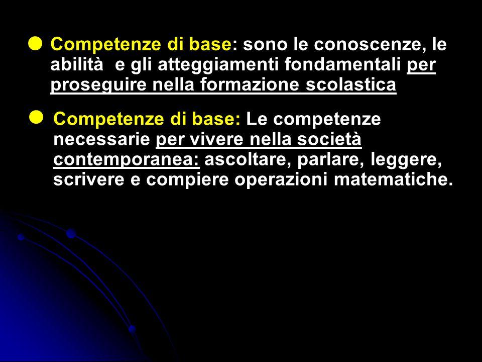 Competenze di base: sono le conoscenze, le abilità e gli atteggiamenti fondamentali per proseguire nella formazione scolastica