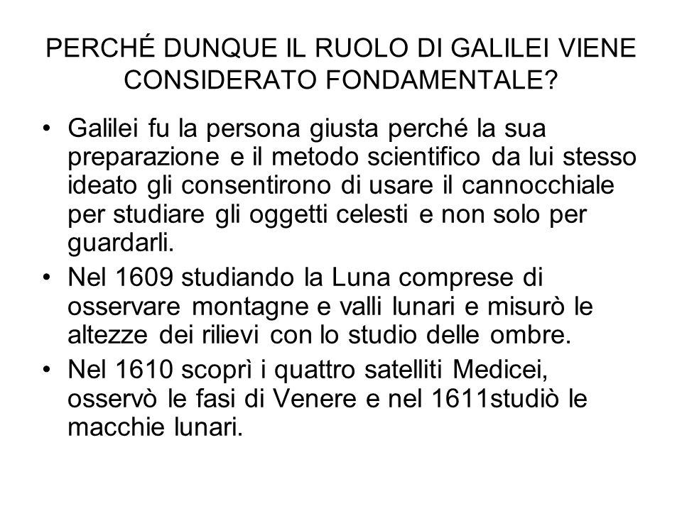 PERCHÉ DUNQUE IL RUOLO DI GALILEI VIENE CONSIDERATO FONDAMENTALE