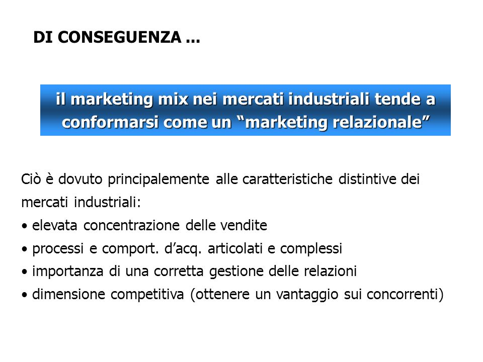 DI CONSEGUENZA ... il marketing mix nei mercati industriali tende a conformarsi come un marketing relazionale