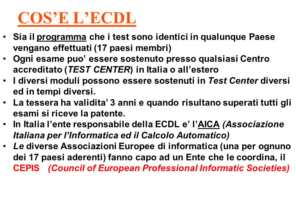 COS'E L'ECDL Sia il programma che i test sono identici in qualunque Paese vengano effettuati (17 paesi membri)