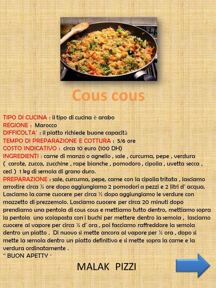 Cous cous MALAK PIZZI TIPO DI CUCINA : il tipo di cucina è arabo