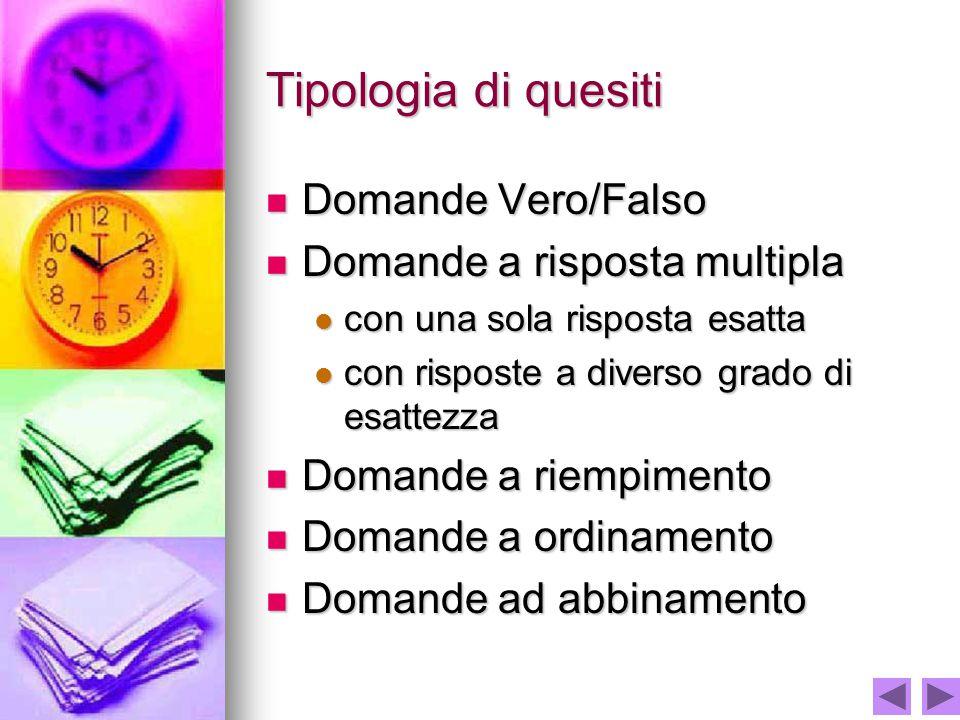 Tipologia di quesiti Domande Vero/Falso Domande a risposta multipla