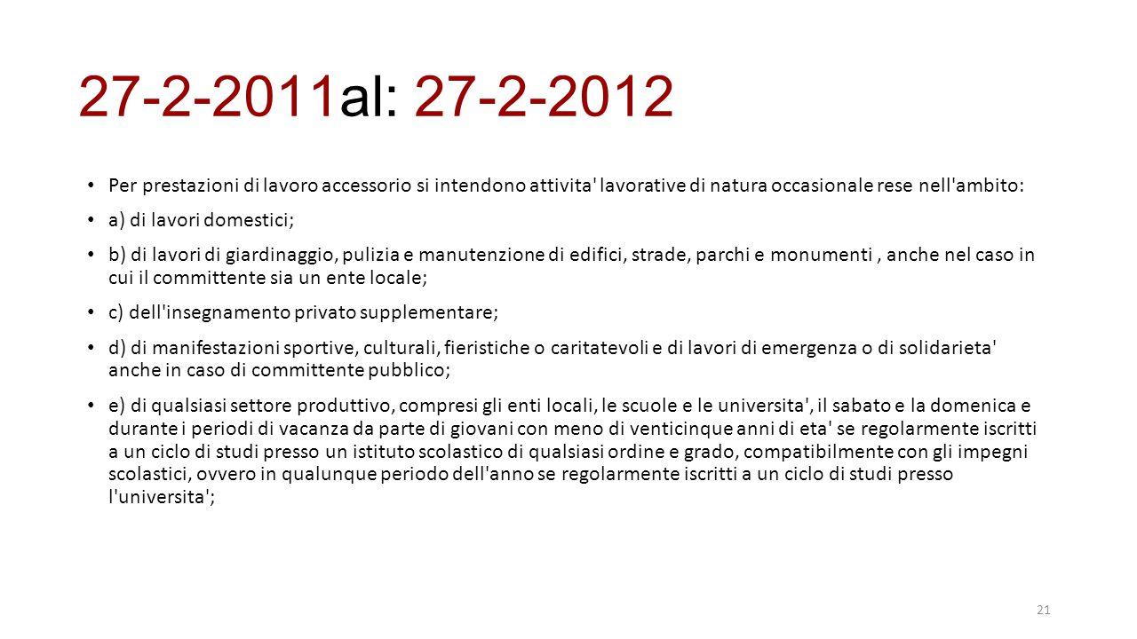 27-2-2011al: 27-2-2012 Per prestazioni di lavoro accessorio si intendono attivita lavorative di natura occasionale rese nell ambito: