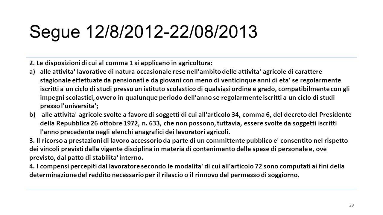 Segue 12/8/2012-22/08/2013 2. Le disposizioni di cui al comma 1 si applicano in agricoltura: