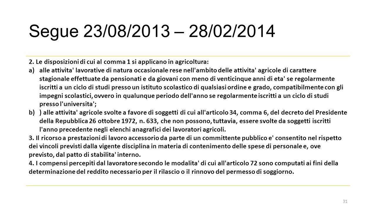 Segue 23/08/2013 – 28/02/2014 2. Le disposizioni di cui al comma 1 si applicano in agricoltura: