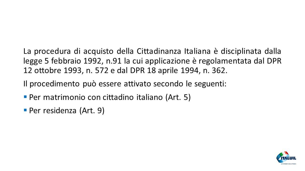 La procedura di acquisto della Cittadinanza Italiana è disciplinata dalla legge 5 febbraio 1992, n.91 la cui applicazione è regolamentata dal DPR 12 ottobre 1993, n. 572 e dal DPR 18 aprile 1994, n. 362.