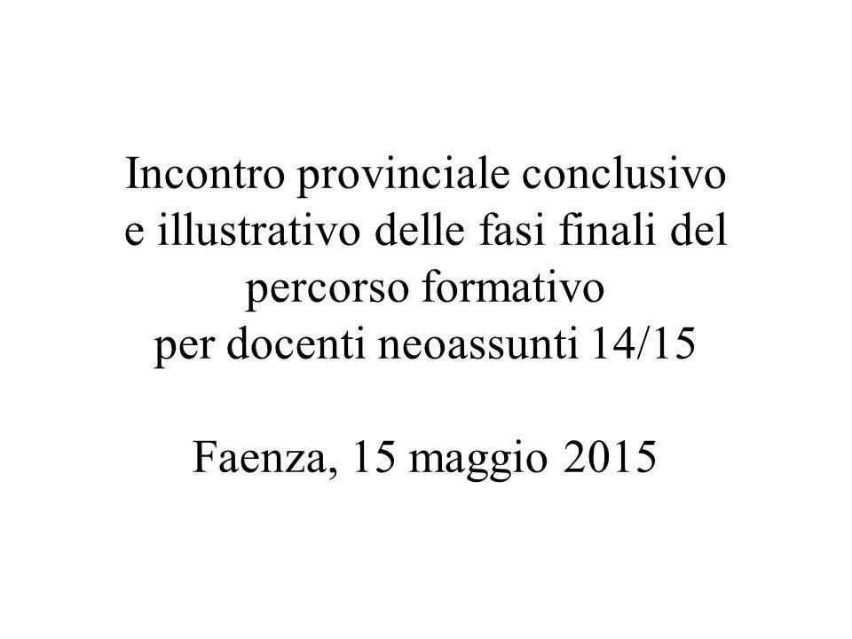 Incontro provinciale conclusivo e illustrativo delle fasi finali del percorso formativo per docenti neoassunti 14/15 Faenza, 15 maggio 2015