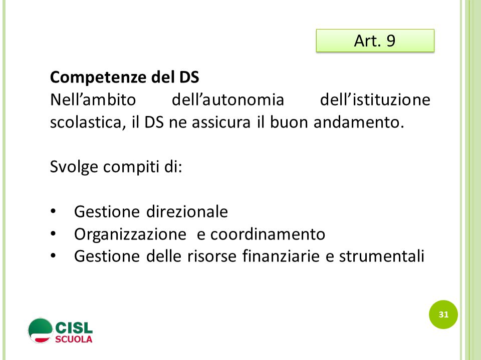 Art. 9 Competenze del DS. Nell'ambito dell'autonomia dell'istituzione scolastica, il DS ne assicura il buon andamento.