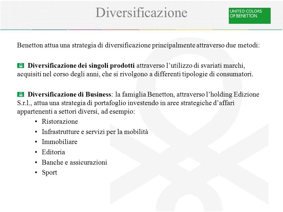 Diversificazione Benetton attua una strategia di diversificazione principalmente attraverso due metodi: