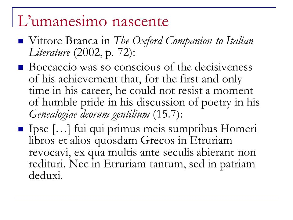L'umanesimo nascente Vittore Branca in The Oxford Companion to Italian Literature (2002, p. 72):