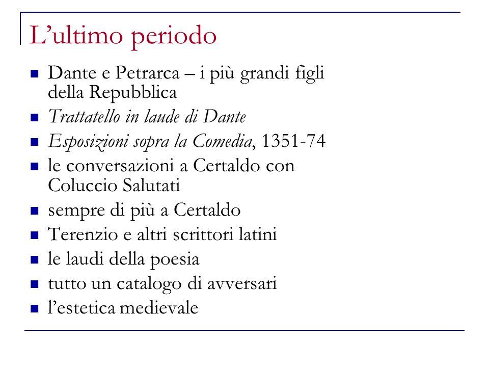 L'ultimo periodo Dante e Petrarca – i più grandi figli della Repubblica. Trattatello in laude di Dante.