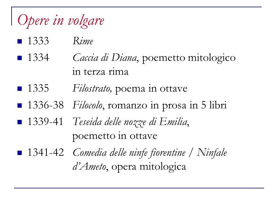 Opere in volgare 1333 Rime. 1334 Caccia di Diana, poemetto mitologico in terza rima. 1335 Filostrato, poema in ottave.