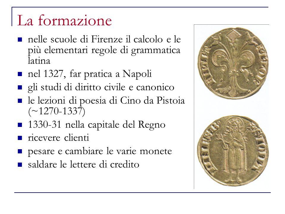 La formazione nelle scuole di Firenze il calcolo e le più elementari regole di grammatica latina. nel 1327, far pratica a Napoli.