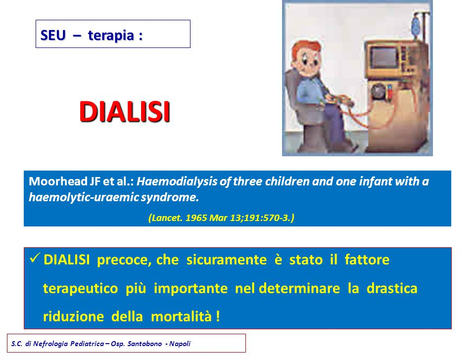 SEU – terapia : DIALISI. Moorhead JF et al.: Haemodialysis of three children and one infant with a haemolytic-uraemic syndrome.