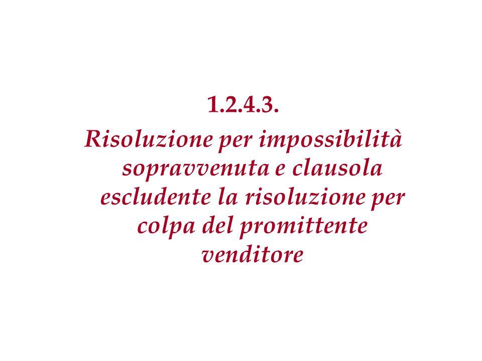 1.2.4.3. Risoluzione per impossibilità sopravvenuta e clausola escludente la risoluzione per colpa del promittente venditore.