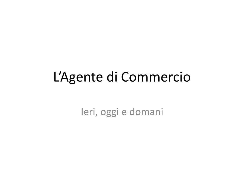 L'Agente di Commercio Ieri, oggi e domani