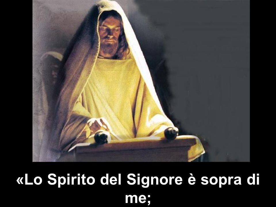 «Lo Spirito del Signore è sopra di me;