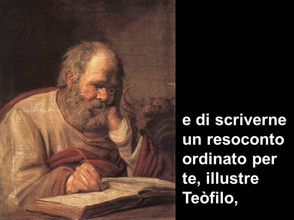 e di scriverne un resoconto ordinato per te, illustre Teòfilo,
