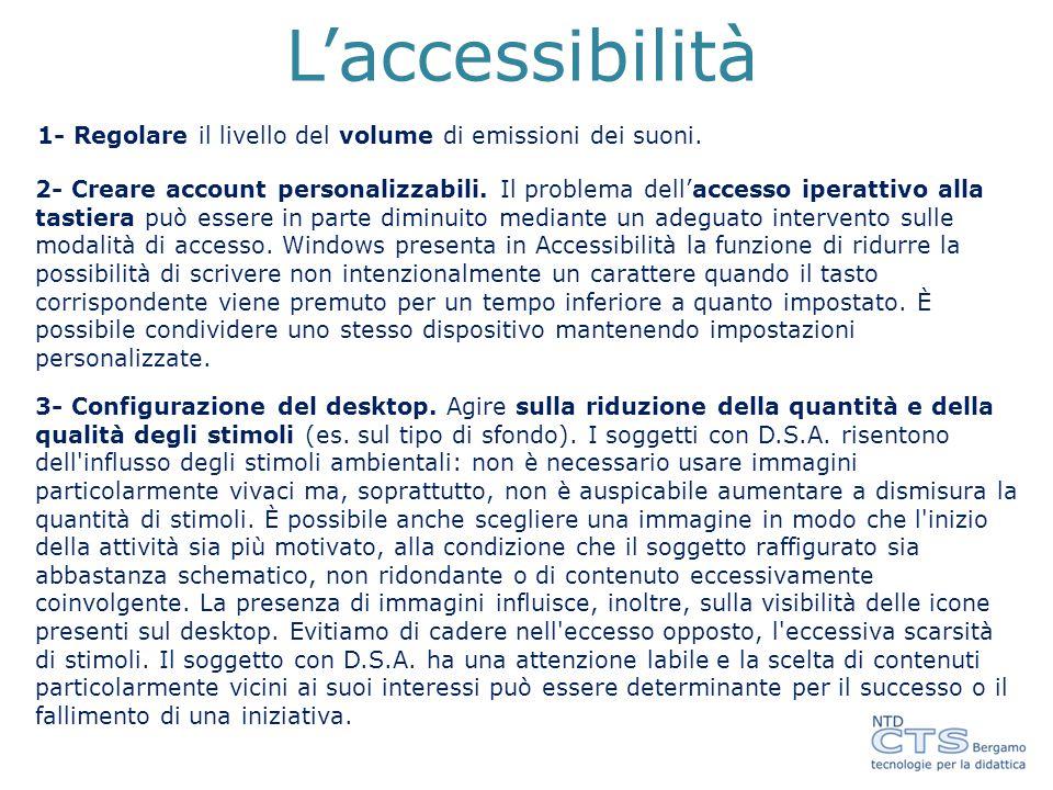 L'accessibilità 1- Regolare il livello del volume di emissioni dei suoni.