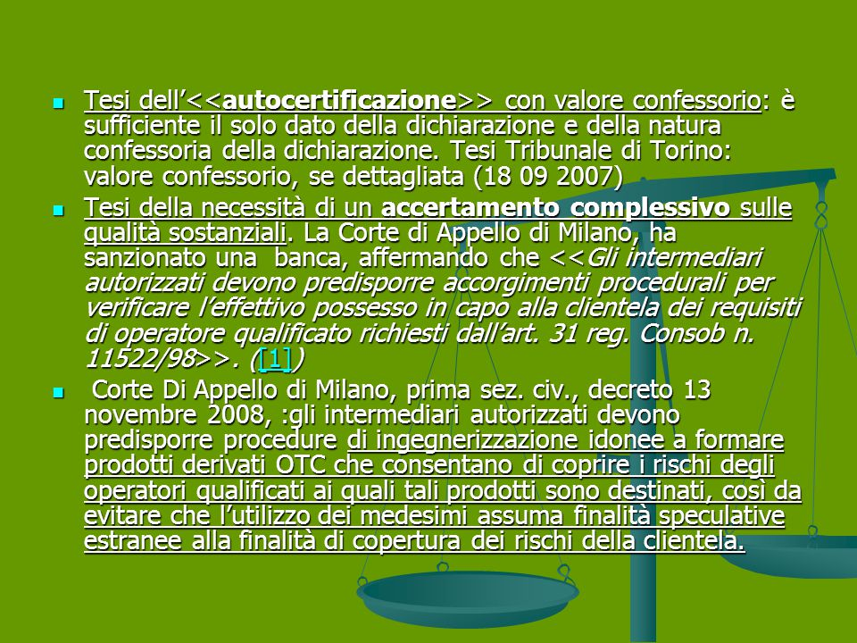 Tesi dell'<<autocertificazione>> con valore confessorio: è sufficiente il solo dato della dichiarazione e della natura confessoria della dichiarazione. Tesi Tribunale di Torino: valore confessorio, se dettagliata (18 09 2007)