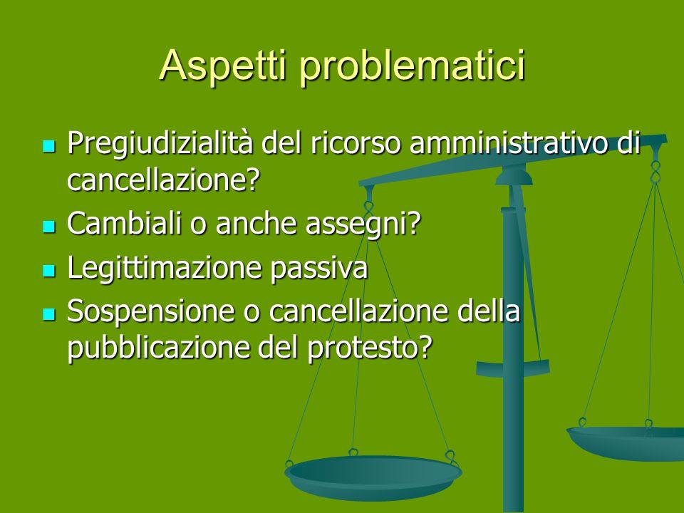 Aspetti problematici Pregiudizialità del ricorso amministrativo di cancellazione Cambiali o anche assegni