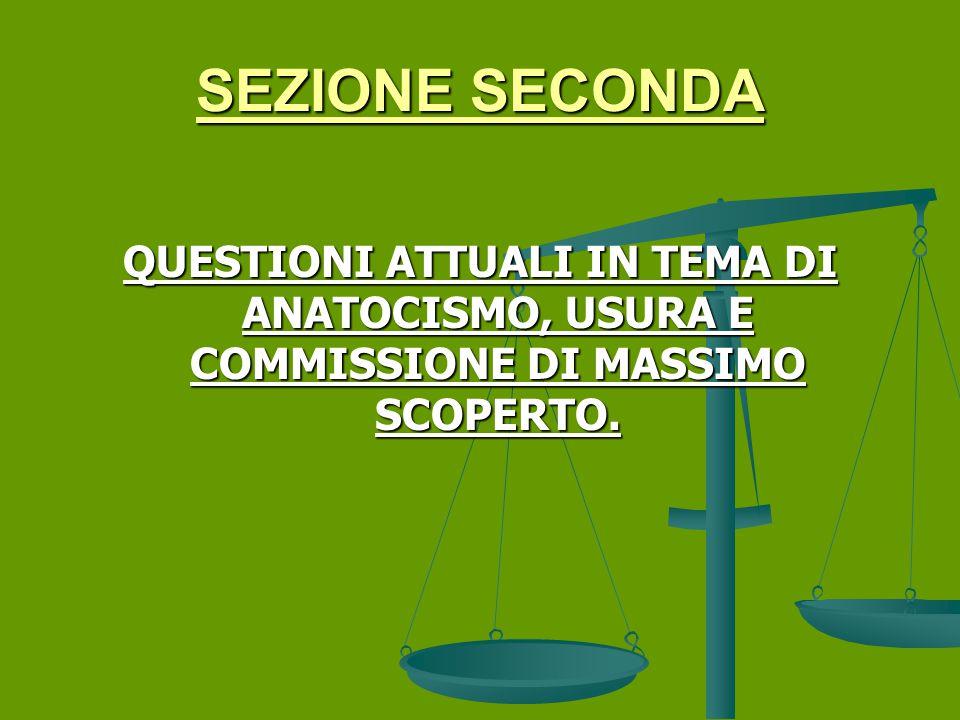 SEZIONE SECONDA QUESTIONI ATTUALI IN TEMA DI ANATOCISMO, USURA E COMMISSIONE DI MASSIMO SCOPERTO.