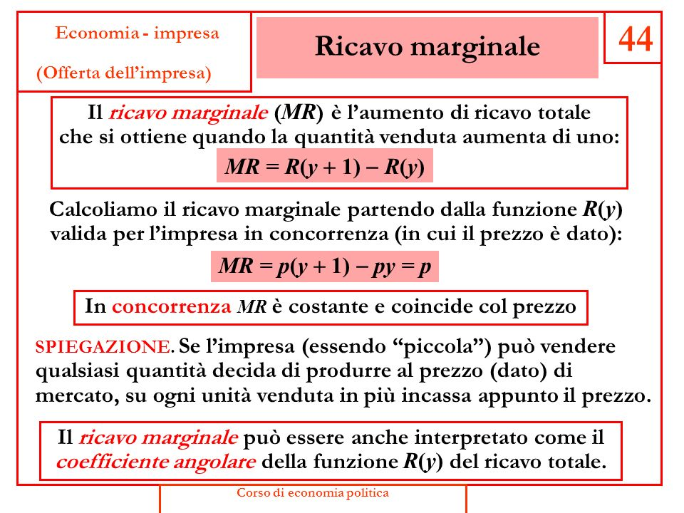 44 Economia - impresa. (Offerta dell'impresa) Ricavo marginale. Il ricavo marginale (MR) è l'aumento di ricavo totale.