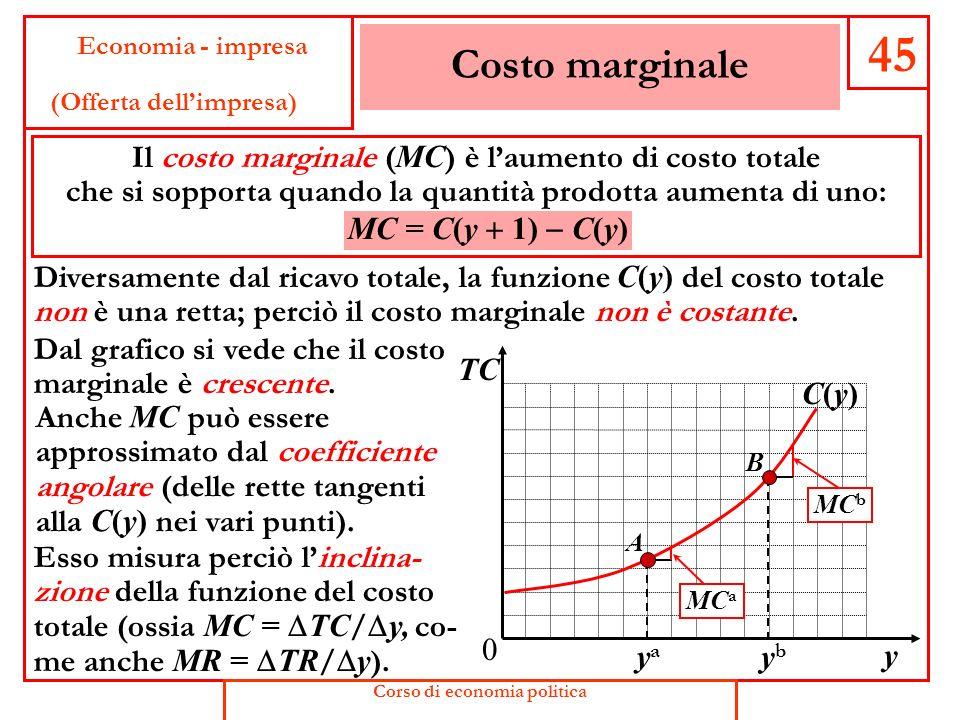 45 Costo marginale Il costo marginale (MC) è l'aumento di costo totale