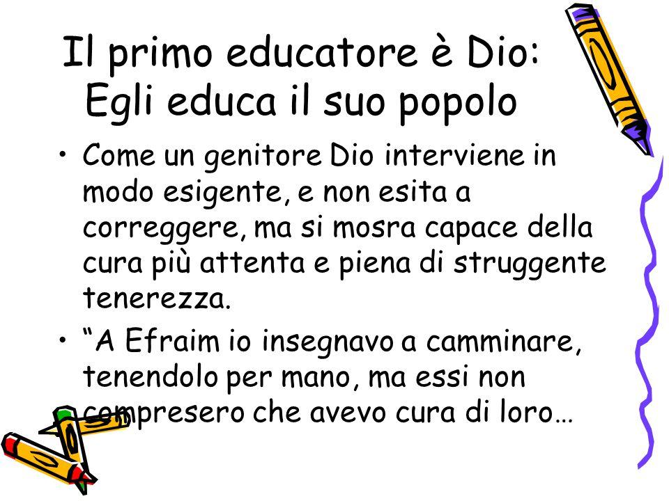 Il primo educatore è Dio: Egli educa il suo popolo
