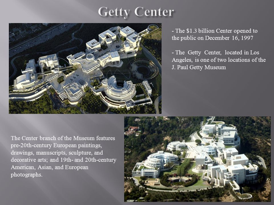 Getty Center - The $1.3 billion Center opened to the public on December 16, 1997.