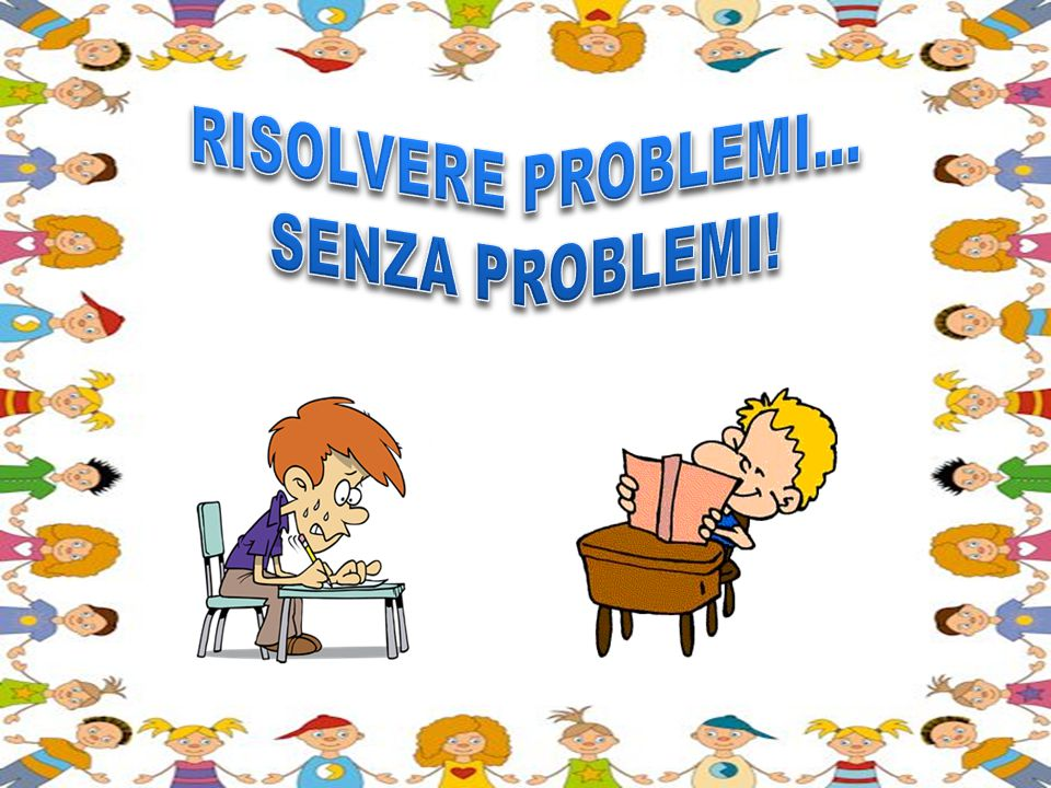 RISOLVERE PROBLEMI… SENZA PROBLEMI!