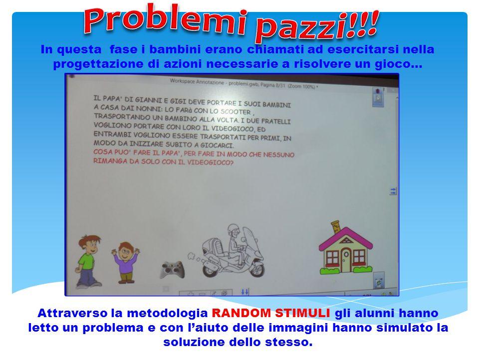 Problemi pazzi!!! In questa fase i bambini erano chiamati ad esercitarsi nella progettazione di azioni necessarie a risolvere un gioco…