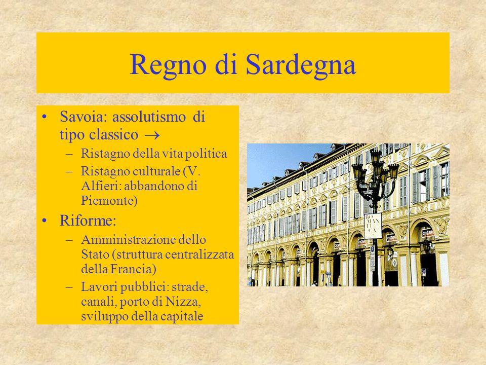 Regno di Sardegna Savoia: assolutismo di tipo classico  Riforme: