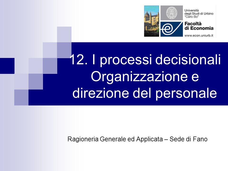 12. I processi decisionali Organizzazione e direzione del personale